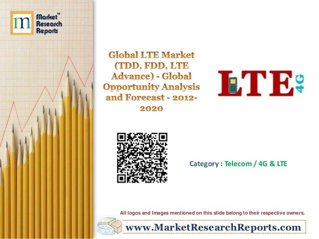 www.MarketResearchReports.com Category : Telecom / 4G & LTE All logos and Images mentioned on this slide belong to their r...