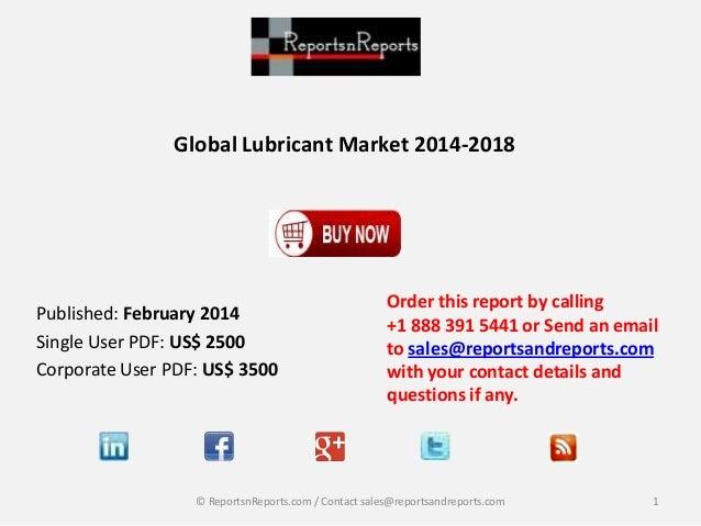 Global Lubricant Market 2014-2018  Published: February 2014 Single User PDF: US$ 2500 Corporate User PDF: US$ 3500  Order ...