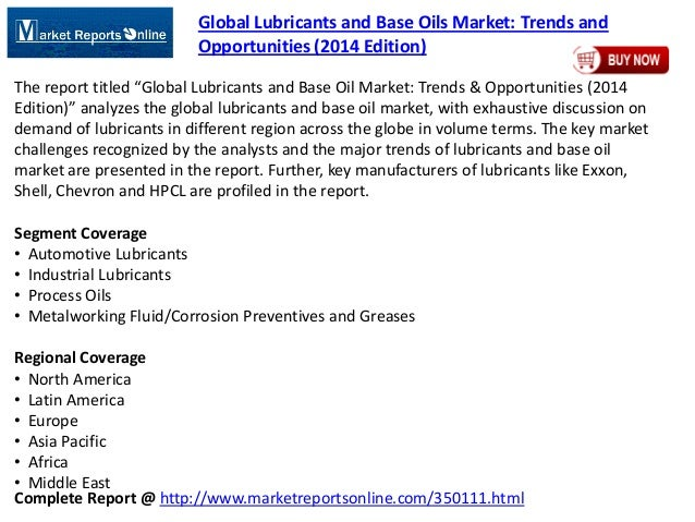 Complete Report @ http://www.marketreportsonline.com/350111.html Global Lubricants and Base Oils Market: Trends and Opport...