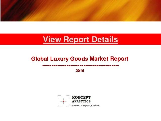 Global Luxury Goods Market Report ----------------------------------------- 2016 View Report Details