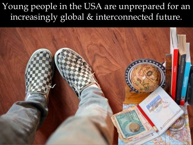 Young people in the USA are unprepared for an increasingly global & interconnected future.