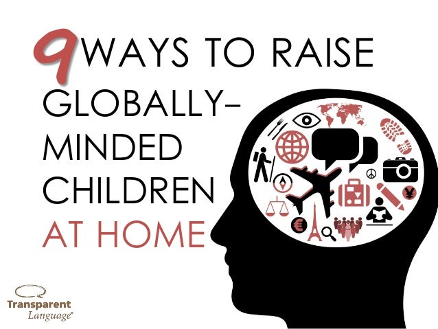 GLOBALLY- MINDED CHILDREN AT HOME WAYS TO RAISE9
