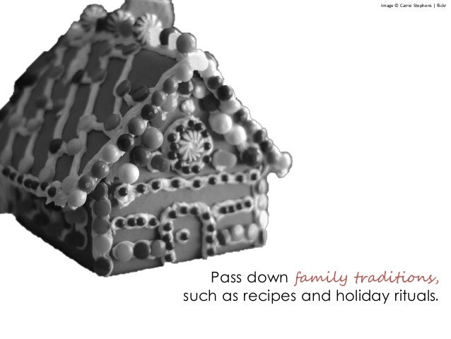 Pass down family traditions, such as recipes and holiday rituals. Image © Carrie Stephens | flickr