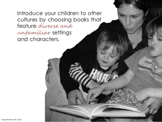 Introduce your children to other cultures by choosing books that feature diverse and unfamiliar settings and characters. I...