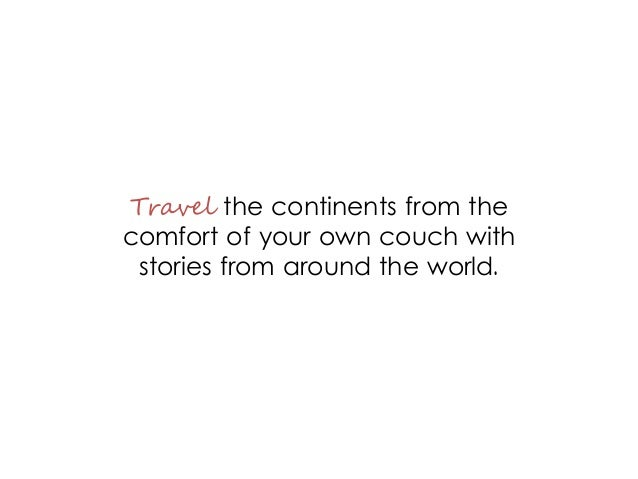 Travel the continents from the comfort of your own couch with stories from around the world.