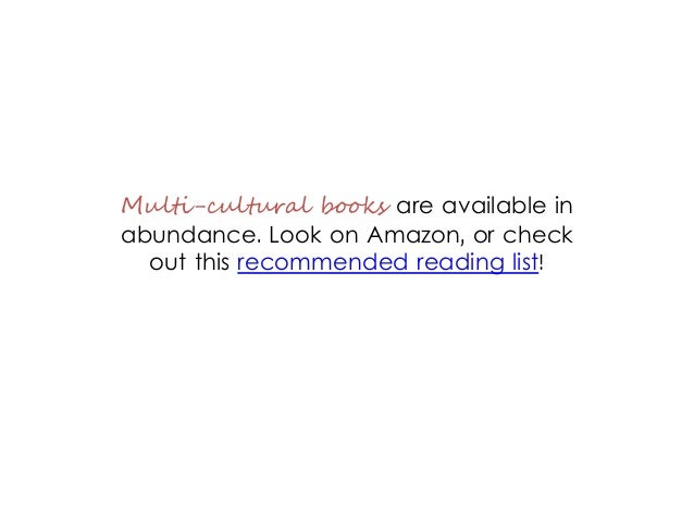 Multi-cultural books are available in abundance. Look on Amazon, or check out this recommended reading list!