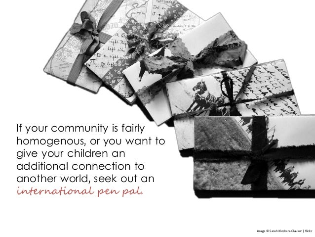 If your community is fairly homogenous, or you want to give your children an additional connection to another world, seek ...