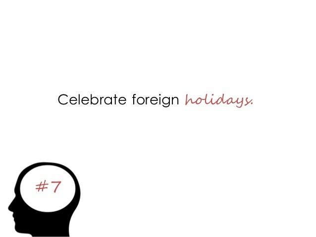 #7 Celebrate foreign holidays.