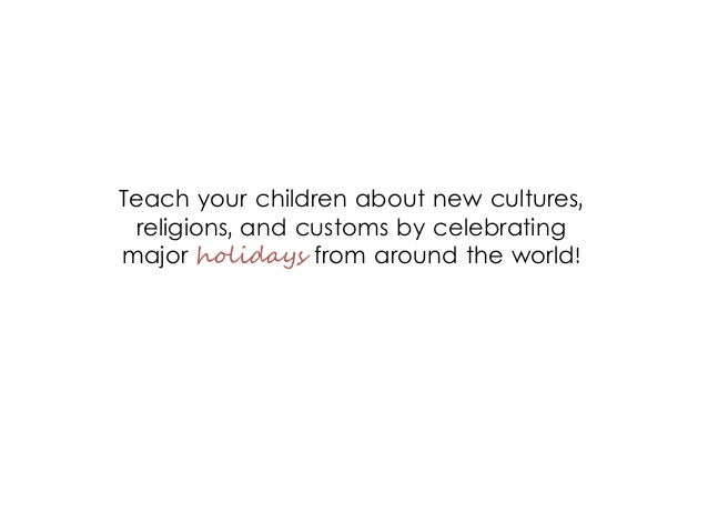 Teach your children about new cultures, religions, and customs by celebrating major holidays from around the world!