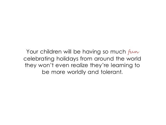 Your children will be having so much fun celebrating holidays from around the world they won't even realize they're learni...