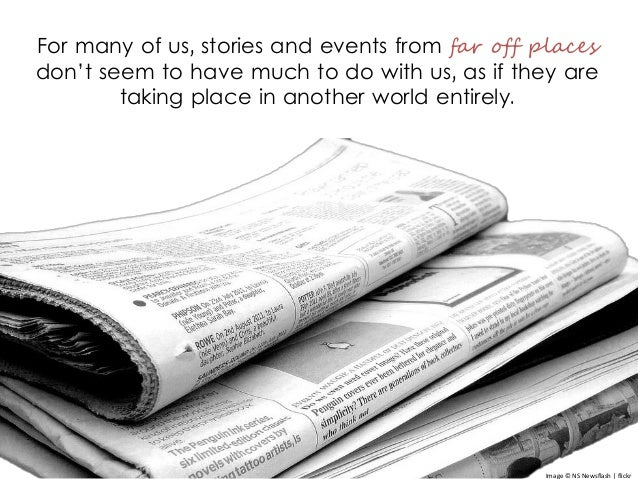 For many of us, stories and events from far off places don't seem to have much to do with us, as if they are taking place ...