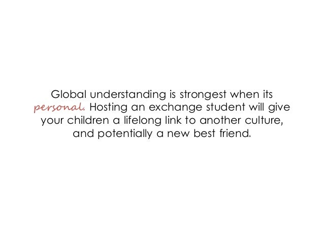 Global understanding is strongest when its personal. Hosting an exchange student will give your children a lifelong link t...