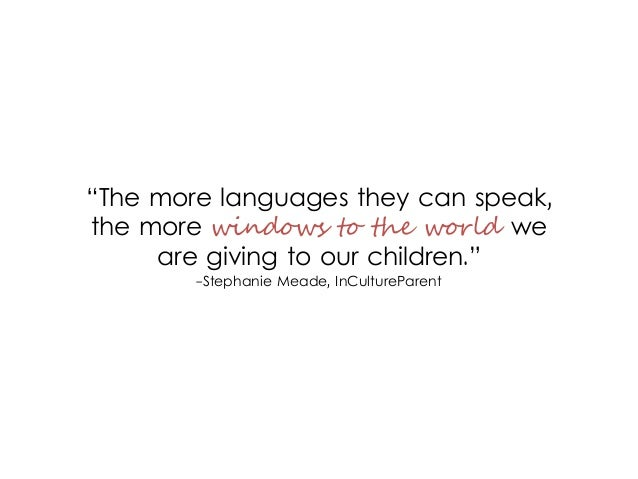 """The more languages they can speak, the more windows to the world we are giving to our children."" -Stephanie Meade, InCult..."