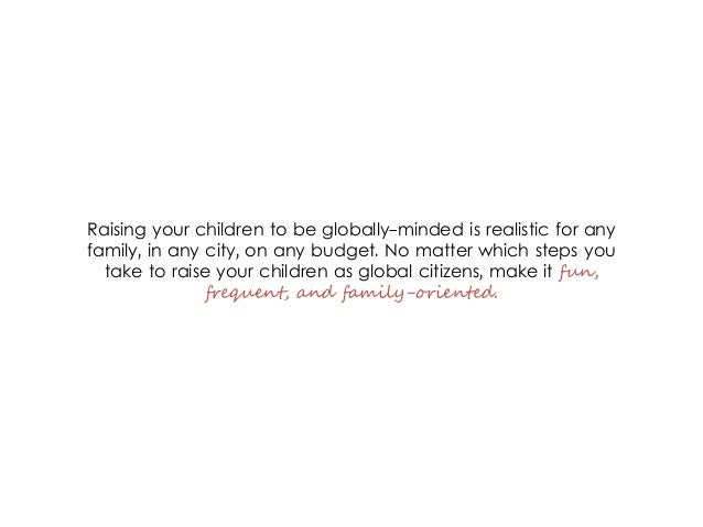 Raising your children to be globally-minded is realistic for any family, in any city, on any budget. No matter which steps...