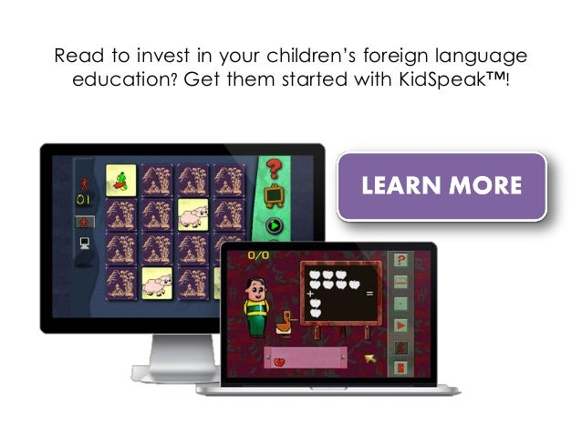 Read to invest in your children's foreign language education? Get them started with KidSpeak™!