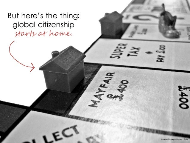 But here's the thing: global citizenship starts at home. Image © Images Money | flickr