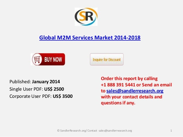 Global M2M Services Market 2014-2018  Published: January 2014 Single User PDF: US$ 2500 Corporate User PDF: US$ 3500  Orde...