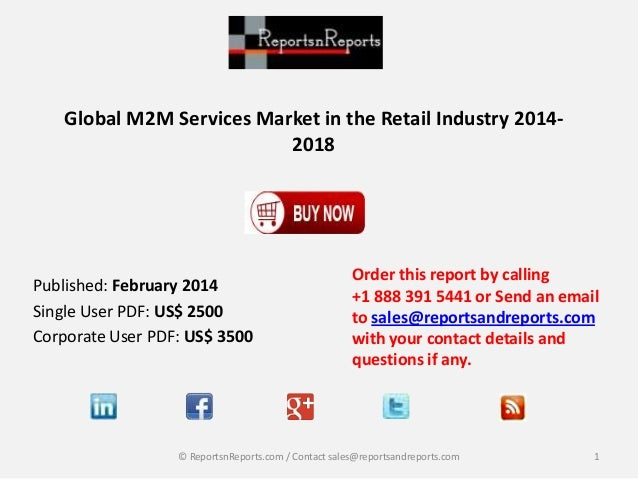Global M2M Services Market in the Retail Industry 20142018  Published: February 2014 Single User PDF: US$ 2500 Corporate U...