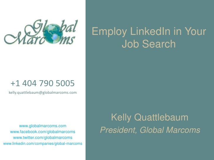 Employ LinkedIn in Your Job Search<br />+1 404 790 5005<br />kelly.quattlebaum@globalmarcoms.com<br />www.globalmarcoms.co...
