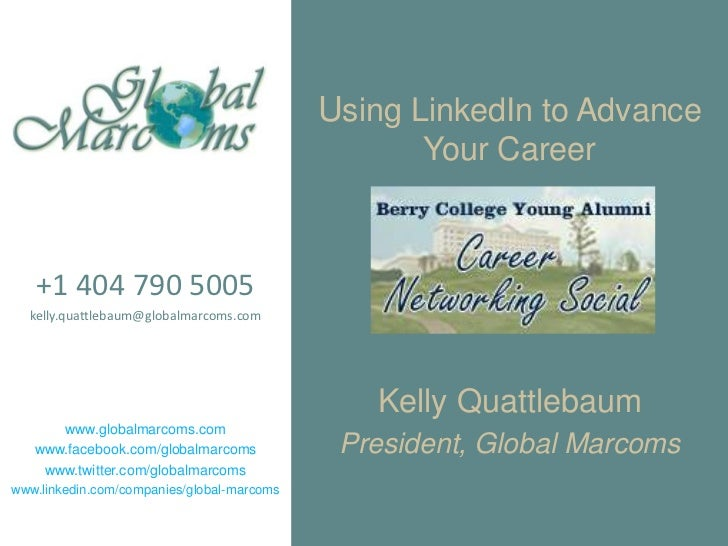 Using LinkedIn to Advance Your Career<br />+1 404 790 5005<br />kelly.quattlebaum@globalmarcoms.com<br />www.globalmarcoms...