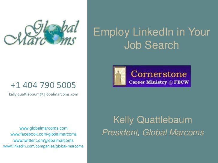 Employ LinkedIn in Your Job Search<br />+1 404 790 5005<br />kelly.quattlebaum@globalmarcoms.com<br />www.globalmarcoms.co...