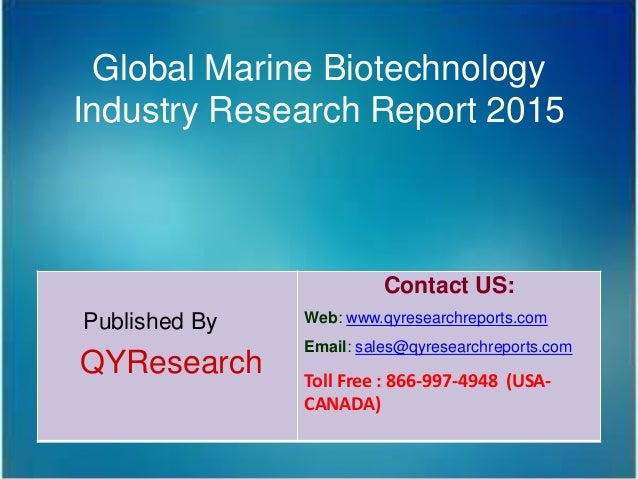Global Marine Biotechnology Industry Research Report 2015 Published By QYResearch Contact US: Web: www.qyresearchreports.c...