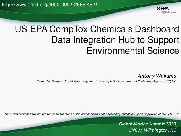 US EPA CompTox Chemicals Dashboard Data Integration Hub to Support Environmental Science Antony Williams Center for Comput...