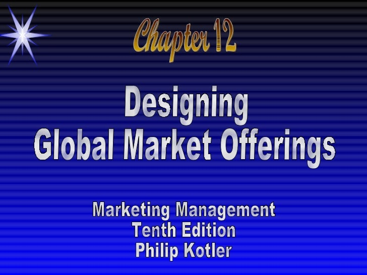 Chapter 12 Designing  Global Market Offerings Marketing Management Tenth Edition Philip Kotler