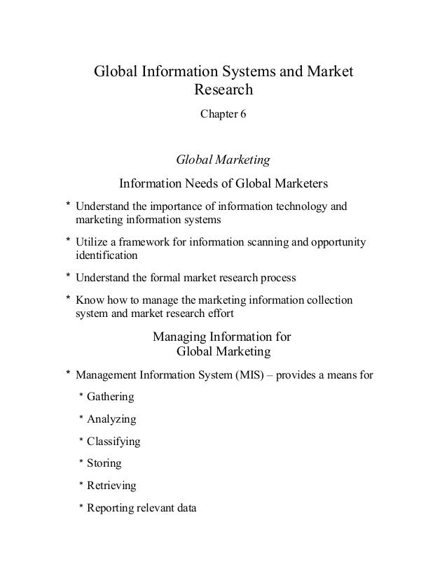 Global Information Systems and Market Research Chapter 6 Global Marketing Information Needs of Global Marketers * Understa...