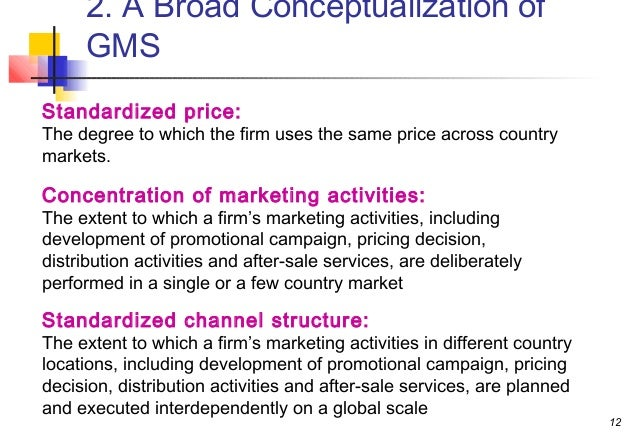 global marketing in firm The firm may offer global product concepts but with local adaptation ('think global, act local') global marketing as the firm's commitment to coordinate its marketing activities across national boundaries in order to find and satisfy global customer needs better than the competition.