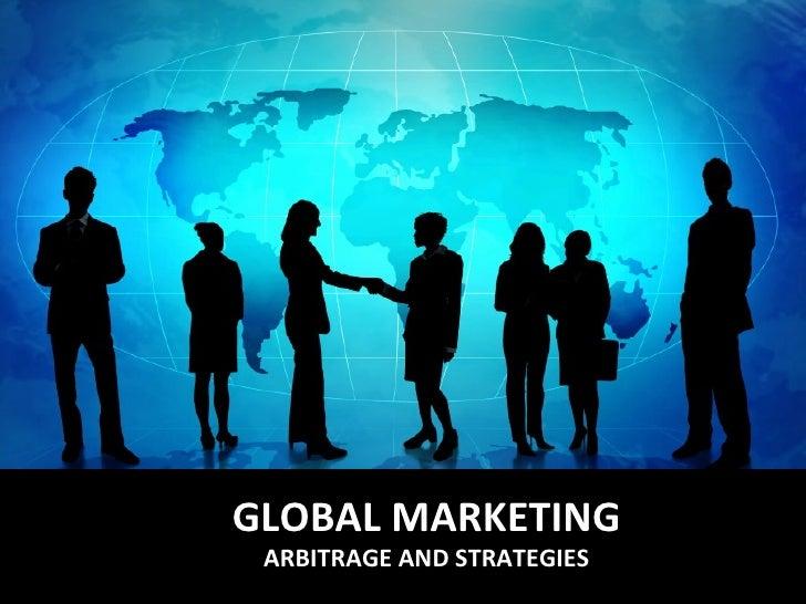GLOBAL MARKETING ARBITRAGE AND STRATEGIES