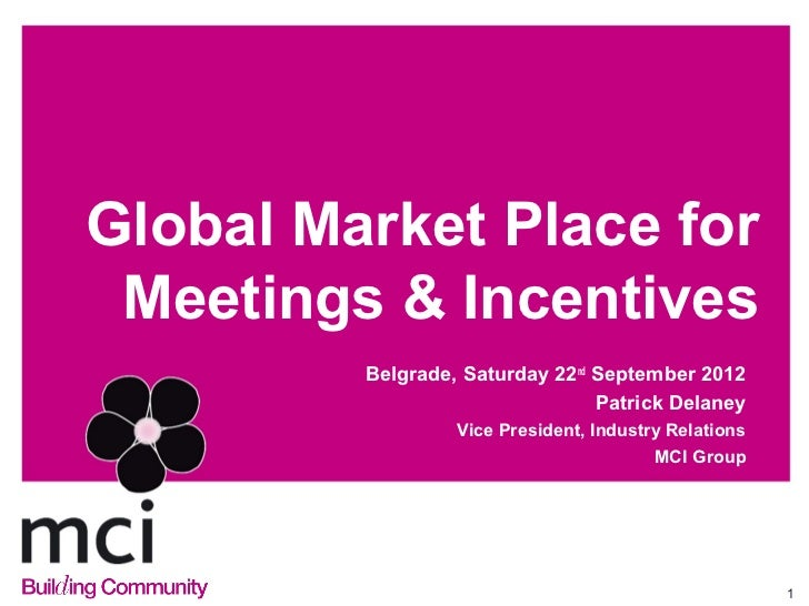 Global Market Place for Meetings & Incentives         Belgrade, Saturday 22nd September 2012                              ...