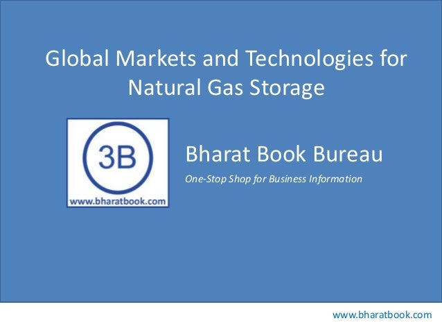Bharat Book Bureau www.bharatbook.com One-Stop Shop for Business Information Global Markets and Technologies for Natural G...