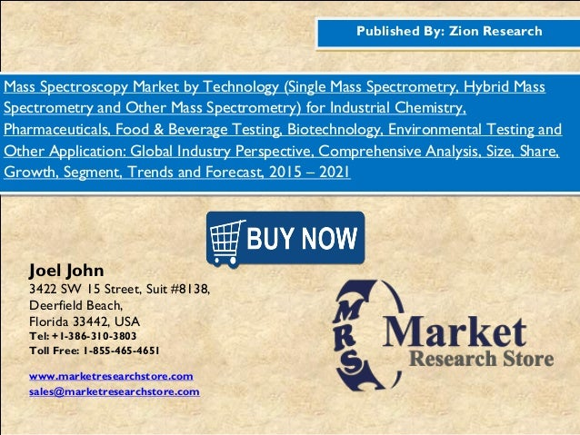 Published By: Zion Research Mass Spectroscopy Market by Technology (Single Mass Spectrometry, Hybrid Mass Spectrometry and...
