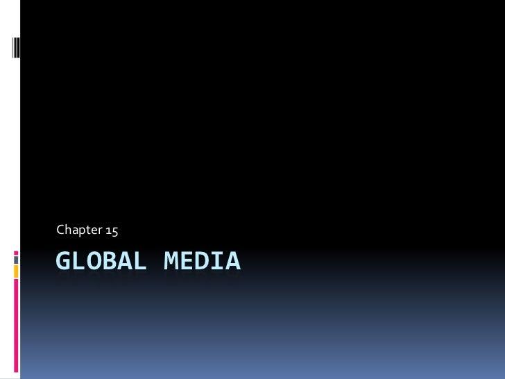 Global media<br />Chapter 15<br />