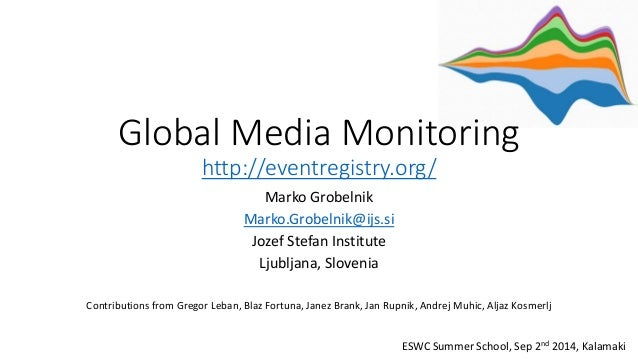 Global Media Monitoring  http://eventregistry.org/  Marko Grobelnik  Marko.Grobelnik@ijs.si  Jozef Stefan Institute  Ljubl...