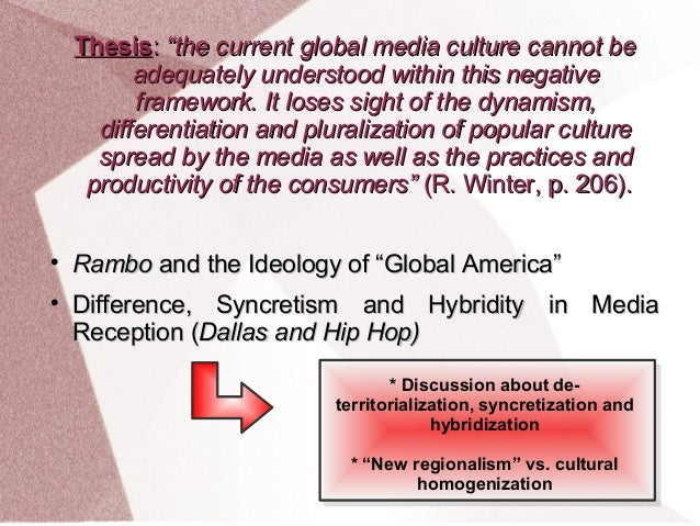 the global phenomena of the mass media Other hand, border-crossing and interpreting mass media phenomena from a   the creation of a new anthropological frame for the study of the global and.