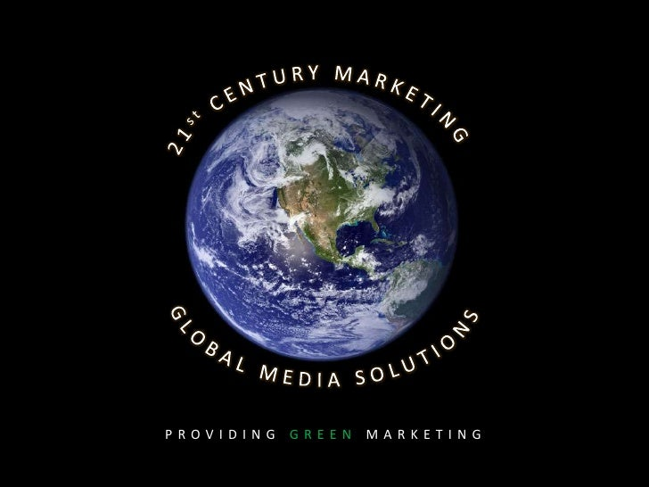 21st CENTURY MARKETING<br />GLOBAL MEDIA SOLUTIONS<br />PROVIDING GREEN MARKETING<br />