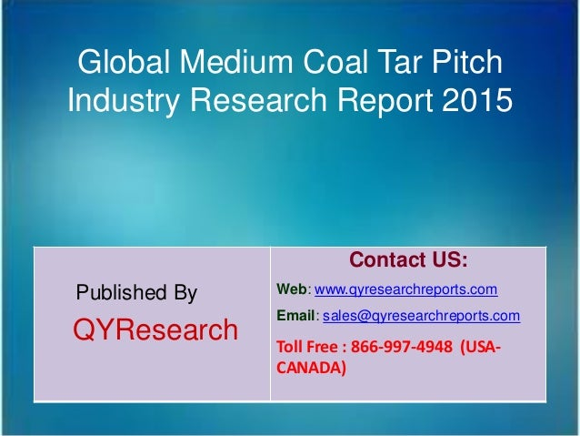 Global Medium Coal Tar Pitch Industry Research Report 2015 Published By QYResearch Contact US: Web: www.qyresearchreports....