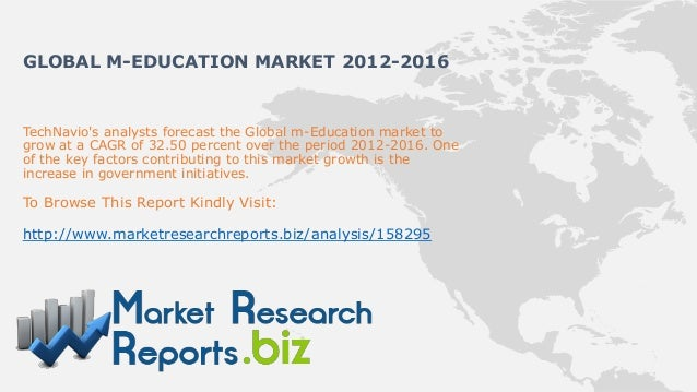 GLOBAL M-EDUCATION MARKET 2012-2016TechNavios analysts forecast the Global m-Education market togrow at a CAGR of 32.50 pe...