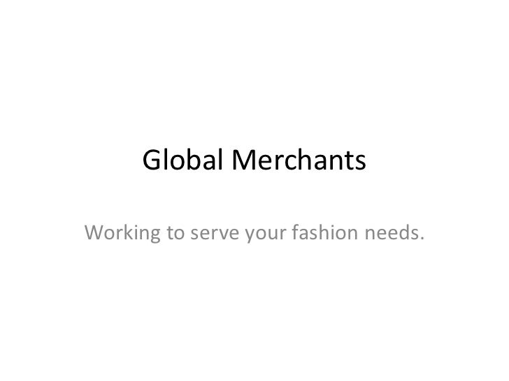 Global Merchants<br />Working to serve your fashion needs.<br />