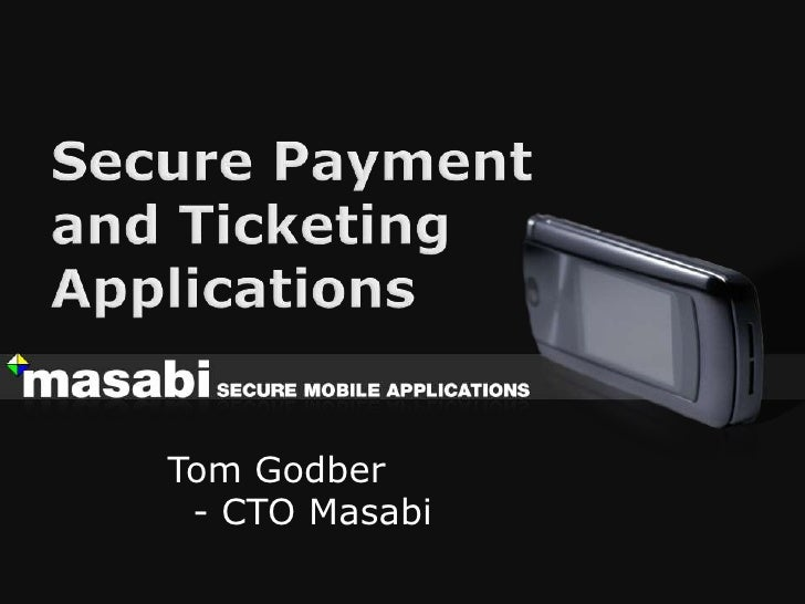 Secure Payment and Ticketing Applications<br />Tom Godber  - CTO Masabi<br />