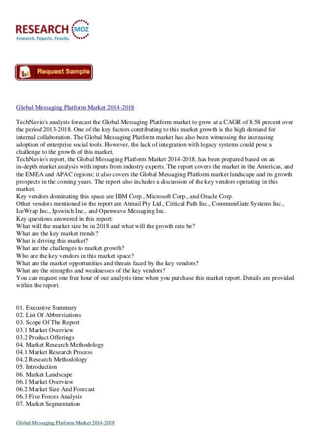 Global Messaging Platform Market 2014-2018 TechNavio's analysts forecast the Global Messaging Platform market to grow at a...