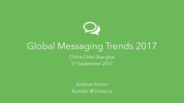 Global Messaging Trends 2017 CHina CHat 2017 Grata.co Global Messaging Trends 2017 CHina CHat Shanghai 21 September 2017 A...