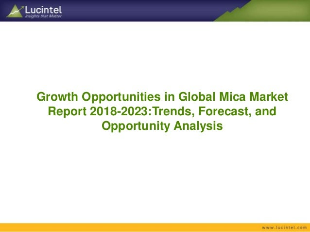 Growth Opportunities in Global Mica Market Report 2018-2023:Trends, Forecast, and Opportunity Analysis