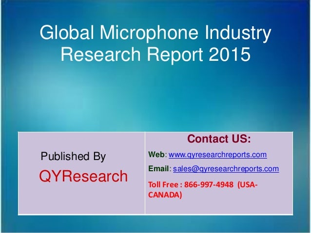 Global Microphone Industry Research Report 2015 Published By QYResearch Contact US: Web: www.qyresearchreports.com Email: ...