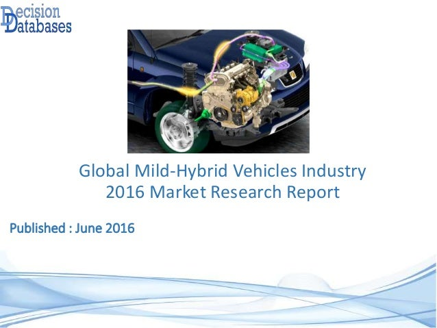 Published : June 2016 Global Mild-Hybrid Vehicles Industry 2016 Market Research Report