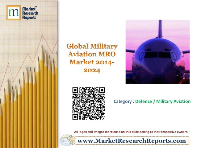 www.MarketResearchReports.com Category : Defence / Military Aviation All logos and Images mentioned on this slide belong t...