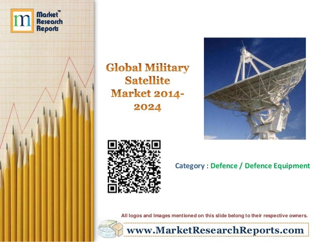 www.MarketResearchReports.com Category : Defence / Defence Equipment All logos and Images mentioned on this slide belong t...