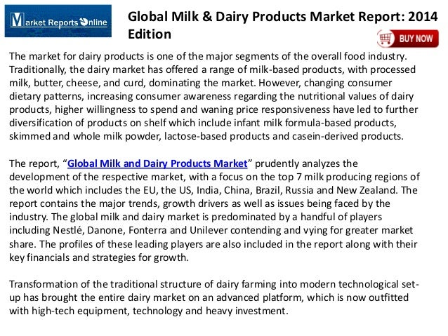 Global Milk & Dairy Products Market Report: 2014 Edition The market for dairy products is one of the major segments of the...